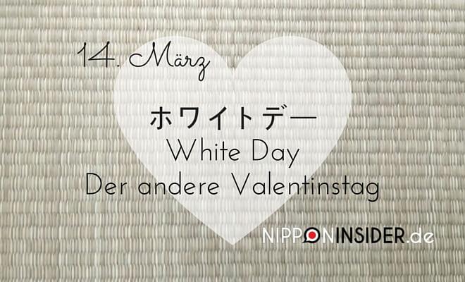 14. März, ホワイトデー White Day - der andere Valentinstag. Nipponinsider