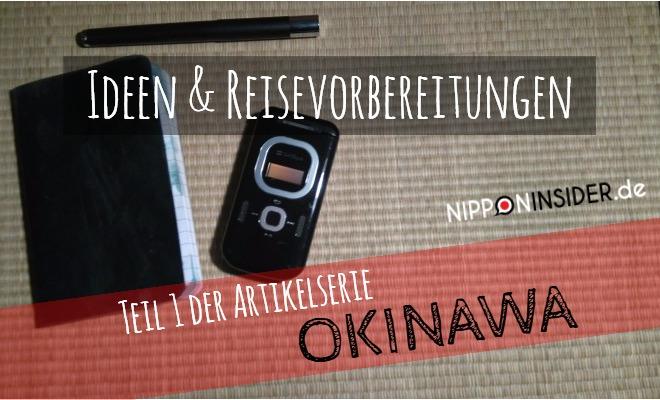 Anders Reisen Artikelserie Teil 1. Ideen und Reisevorbereitungen OKINAWA. Notizbuch, Stift und Handy auf Tatami | Nipponinsider