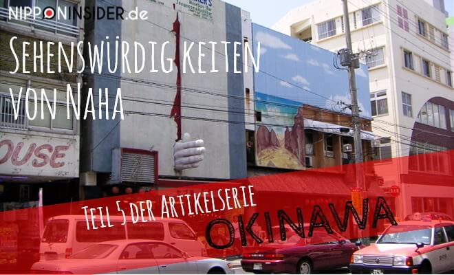Titelbild: Sehenswürdigkeiten von Naha / Okinawa. Die Kokusai dori mit Kunst an den Hausfasaden | Nipponinsider