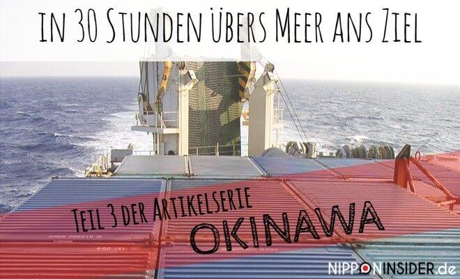 Bild eines Container Schiffs mit dem ich in 30 Stunden übers Meer nach Okinawa gereist bin. Meine Reise nach Okinawa auf Nipponinsider