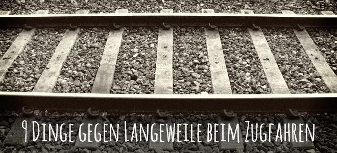 9 Dinge gegen Langeweile beim Zugfahren. Bild: Schienen