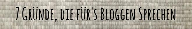 7 Gründe, die für's Bloggen sprechen