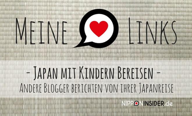 Meine Lieblinks: Japan mit Kindern bereisen - Andere Blogger berichten von ihrer Japanreise | Nipponinsider Japanblog