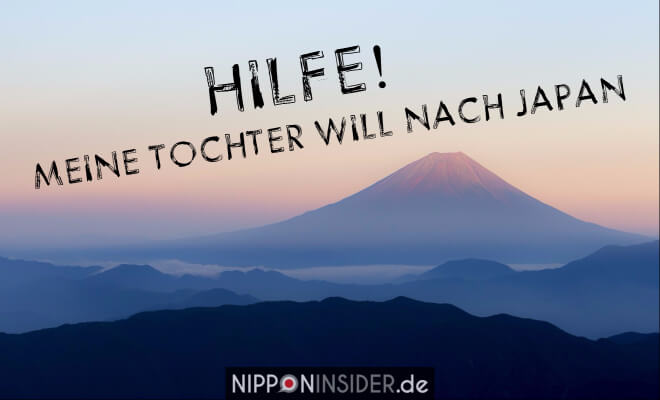 11 Wege, nach Japan zu gehen und in Japan Leben. Bild: Fujisan, Text: Hilfe! meine Tochter will nach Japan | Nipponinsider