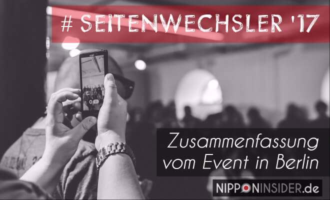 #seitenwechsler 2017 - das Austauschevent für alle Japan-Fans. Zusammenfassung vom Event in Berlin auf Nipponinsider - Japan Blog