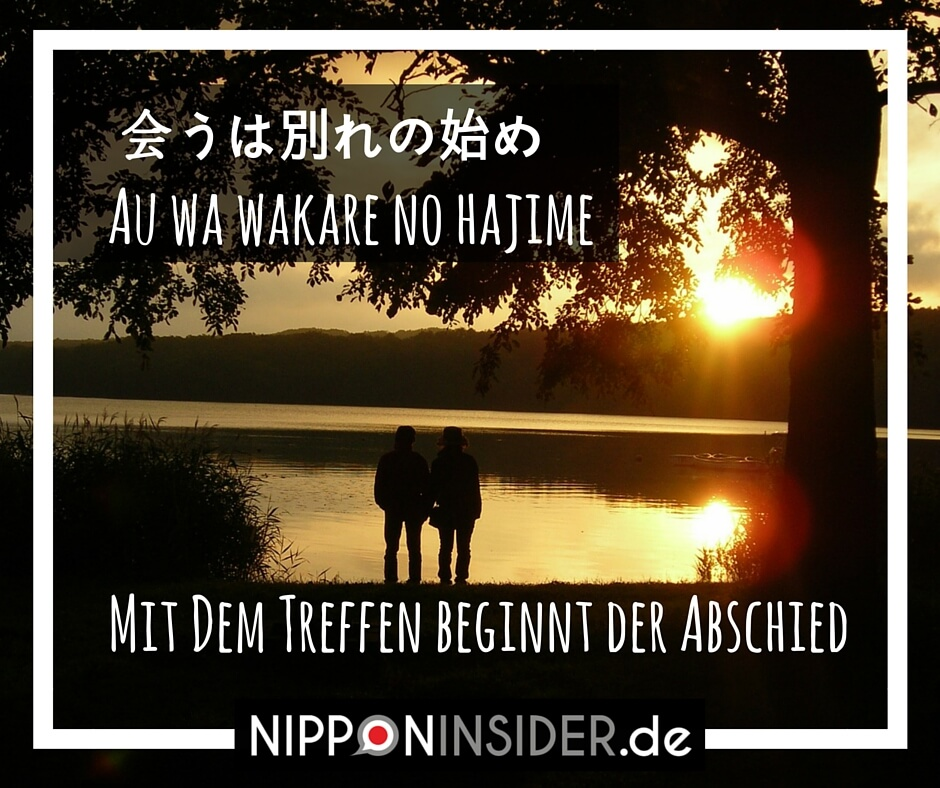Japanisches Sprichwort: Mit dem Treffen beginnt der Abschied 会うは別れの始め | Nipponinsider