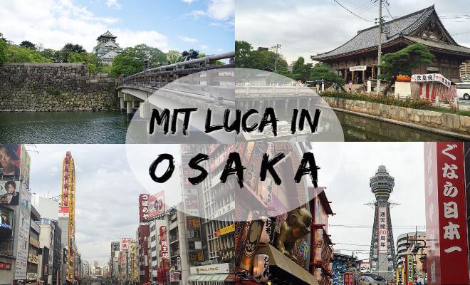 Mit Luca in Osaka / Osakas Sehenswürdigkeiten erleben | Gastartikel. Bildcollage: Osaka Burg, Tennoji, Dotomburi in Namba | Nipponinsider