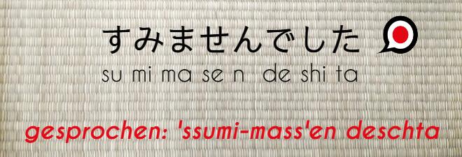 Entschuldigung auf Jpaanisch: #1 sumimasen deshita. Text auf Japanisch