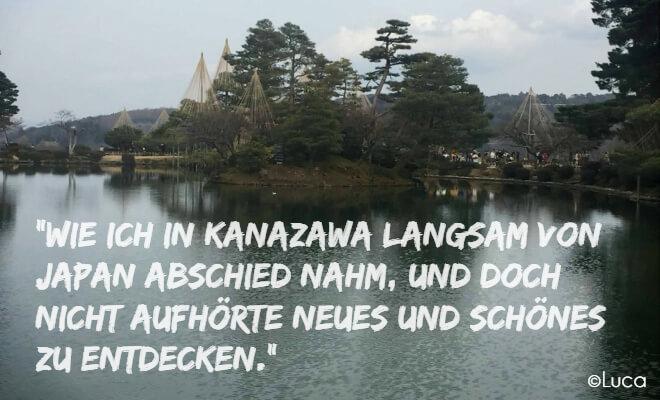 Text: Wie ich in Kanazawa langsam von Japan Abschied nahm, und doch nicht aufhörte Neues und Schönes zu entdecken. Bild vom Kenrokuen in Kanazawa